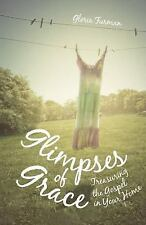 Glimpses of Grace: Treasuring the Gospel in Your Home Furman, Gloria