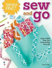 Sew and Go : Easy-To-Make Totes, Tech Covers, and Other Carry-Alls by Choly...