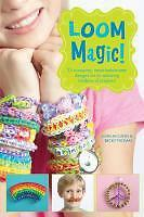 Loom Magic!: 25 Awesome, Never-Before-Seen Designs for an Amazing Rainbow of...