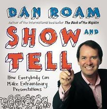 Show and Tell : How Everybody Can Make Extraordinary Presentations by Dan Roam …