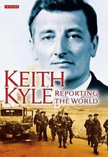 Keith Kyle, Reporting the World, Kyle, Keith