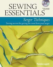 Sewing Essentials Serger Techniques : Sewing Secrets for Getting the Most...