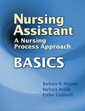 Nursing Assistant : A Nursing Process Approach - Basics by Barbara Hegner,...