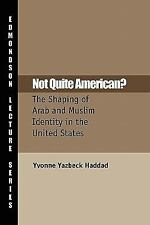 Not Quite American?: The Shaping of Arab and Muslim Identity in the United State