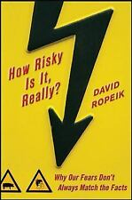 How Risky Is It, Really? : Why Our Fears Don't Always Match the Facts by...