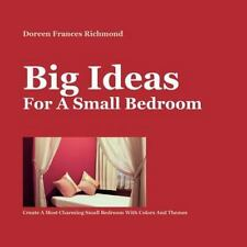 Big Ideas For a Small Bedroom: Create A Most Charming Small Bedroom Wi-ExLibrary