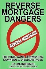 Reverse Mortgage Dangers: The Pros, Cons, Downside and Disadvantages by Jim...