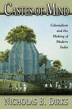 Castes of Mind: Colonialism and the Making of Modern India., Dirks, Nicholas B.,