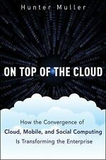 On Top of the Cloud: How CIOs Leverage New Technologies to Drive Change and Buil