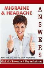 Migraine Headache Answers : Find Out How to Heal Your Migraines by Michelle...