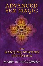 Excellent, Advanced Sex Magic: The Hanging Mystery Initiation, Maria de Naglowsk