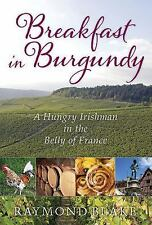 Breakfast in Burgundy: A Hungry Irishman in the Belly of France, Blake, Raymond,