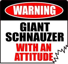 "WARNING GIANT SCHNAUZER WITH AN ATTITUDE 4"" DIE-CUT DOG CANINE STICKER"