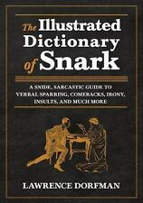 The Illustrated Dictionary of Snark: A Snide, Sarcastic Guide to Verbal Sparring
