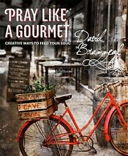 Pray Like a Gourmet : Creative Ways to Feed Your Soul by David Brazzeal...