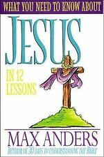 What You Need To Know About Jesus In 12 Lessons The What You Need To Know Study