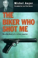 The Biker Who Shot Me : Recollections of a Crime Reporter by Michel Auger...