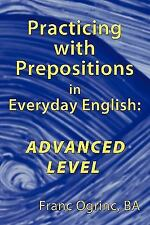 Practicing with Prepositions in Everyday English : Advanced Level by Franc...