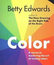 Color : A Course in Mastering the Art of Mixing Colors by Betty Edwards...