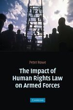 The Impact of Human Rights Law on Armed Forces by Peter Rowe (2005, Hardcover)