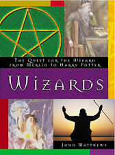 Wizards: The Quest for the Wizard from Merlin to Harry Potter, Matthews, John, 1