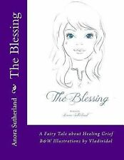 The Blessing : A Fairy Tale about Healing Grief by Anora Sutherland (2013,...