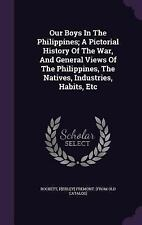 Our Boys in the Philippines; a Pictorial History of the War, and General...