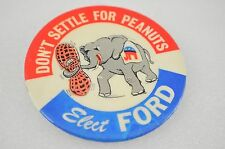 Vintage Pinback Button Don't Settle For Peanuts Elect Ford Political Button