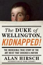 The Duke of Wellington, Kidnapped!: The Incredible True Story of the Art Heist T