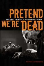 Pretend We're Dead : Capitalist Monsters in American Pop Culture by Annalee...