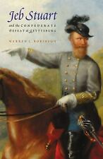 Jeb Stuart and the Confederate Defeat at Gettysburg by Warren C. Robinson...