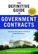 The Definitive Guide to Government Contracts : Everything You Need to Apply...