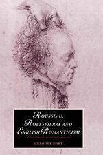Rousseau, Robespierre and English Romanticism 32 by Gregory Dart (2005,...