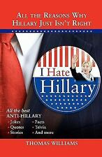 I Hate Hillary: All the Reasons Why Hillary Just Isn't Right-ExLibrary