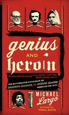 Genius and Heroin: The Illustrated Catalogue of Creativity, Obsession, and Reckl