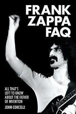Frank Zappa FAQ : All That's Left to Know about the Father of Invention...