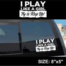 I Play Like A Girl sticker decal girl pride badass white vinyl cheap funny gift