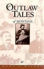 Outlaw Tales of Montana by Gary Wilson, 1998, 212 pages, nearly new