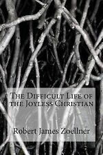 The Difficult Life of the Joyless Christian by Robert Zoellner (2014,...