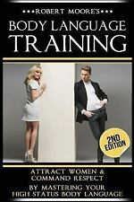 Body Language Training : How to Attract Any Woman! Get Women Using Respect,...