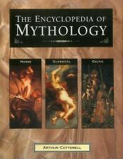 The Encyclopedia of Mythology : Norse, Classical, Celtic by Arthur Cotterell...
