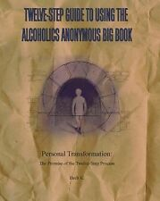 Twelve-Step Guide to Using The Alcoholics Anonymous Big Book: Personal Transfor