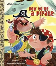 Little Golden Book: How to Be a Pirate by Sue Fliess c2014, NEW Hardcover