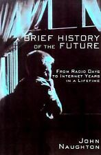 A Brief History of the Future: From Radio Days to Internet Years in a Lifetime