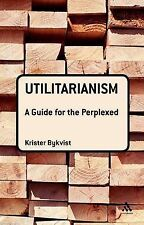 Utilitarianism A Guide for the Perplexed by Bykvist, Krister ( Author ) ON Dec-2