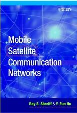 Mobile Satellite Communication Networks by Y. Fun Hu and Ray E. Sheriff...