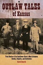 Outlaw Tales of Kansas : True Stories of the Sunflower State's Most Infamous...