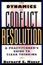 The Dynamics of Conflict Resolution: A Practitioner's Guide, Mayer, Bernard S.,