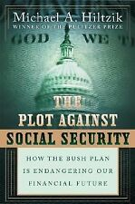 The Plot Against Social Security : How the Bush Administration Is Endangering...