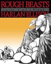 Rough Beasts : Seventeen Stories Written Before I Got up to Speed by Harlan...